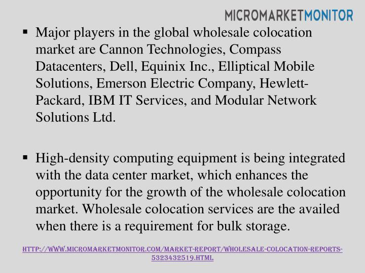 Major players in the global wholesale colocation market are Cannon Technologies, Compass Datacenters, Dell,