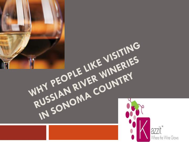 Why people like visiting russian river wineries in sonoma country