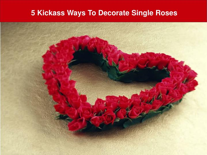 Ppt 5 kickass ways to decorate single roses powerpoint 5 kickass ways to decorate single roses ccuart Image collections