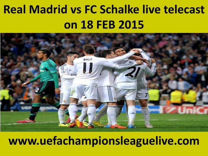 real madrid vs fc schalke live telecast on 18 feb 2015 n.
