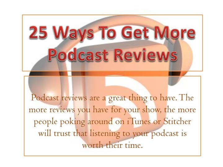 25 ways to get m ore podcast reviews n.